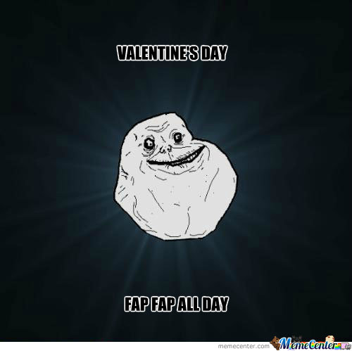 Forever Alone And At Valentine's Day