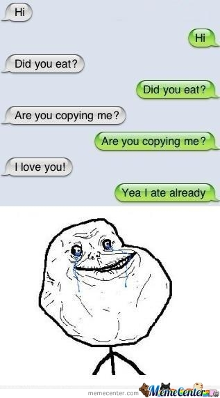Forever Alone At Its Best