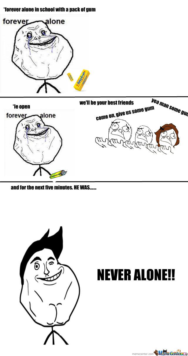 Forever Alone Gets A Pack Of Gum