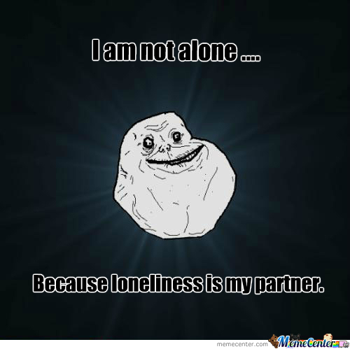 Forever Alone Has A Partner