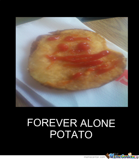 Forever Alone Potato