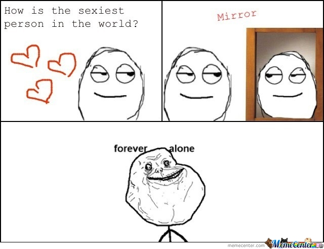 Forever Alone Sexy