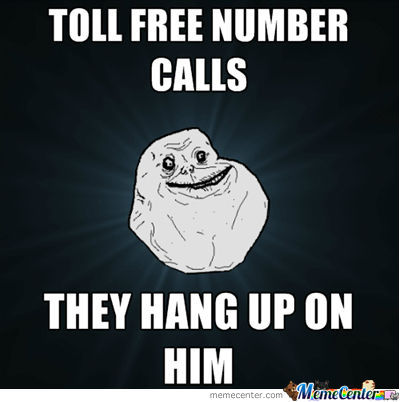 Forever Alone Toll Free Call