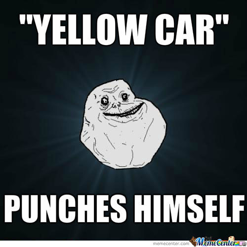 Forever Alone: Yellow Car