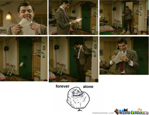 Forever Alone!:(