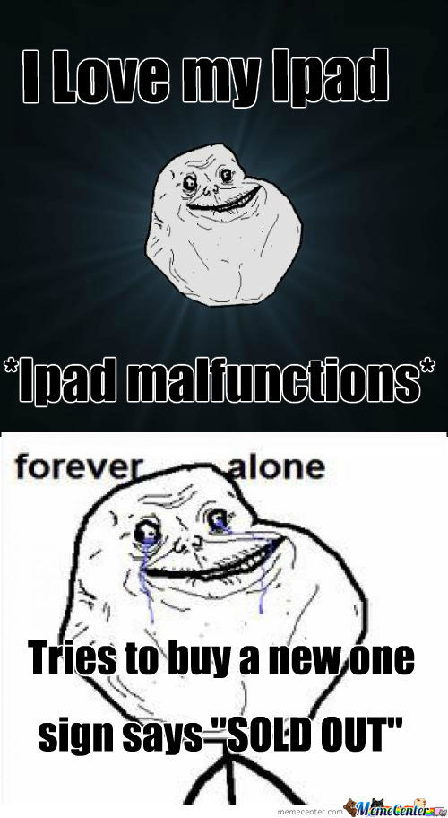 Forever Alone's Ipad