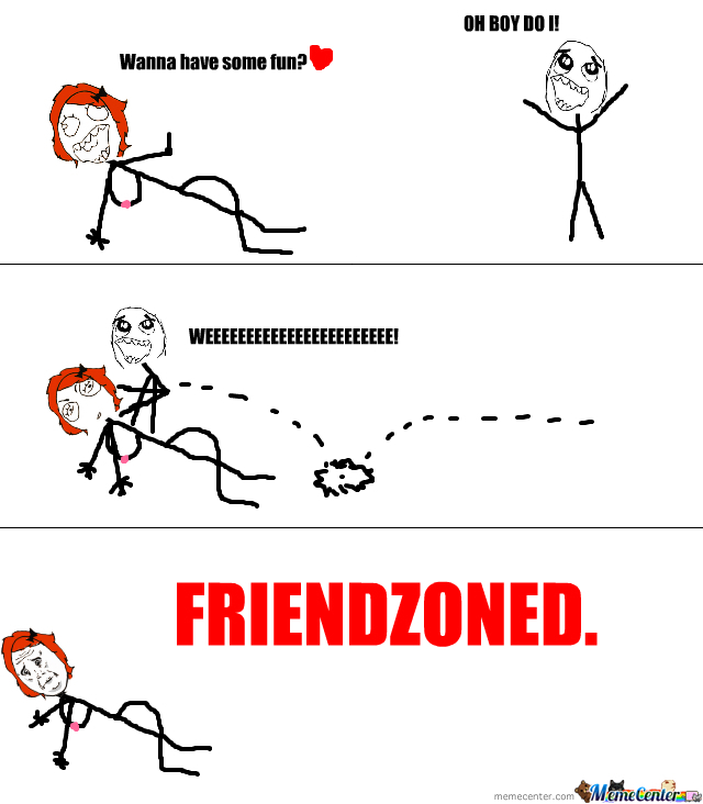 Friendzoned.