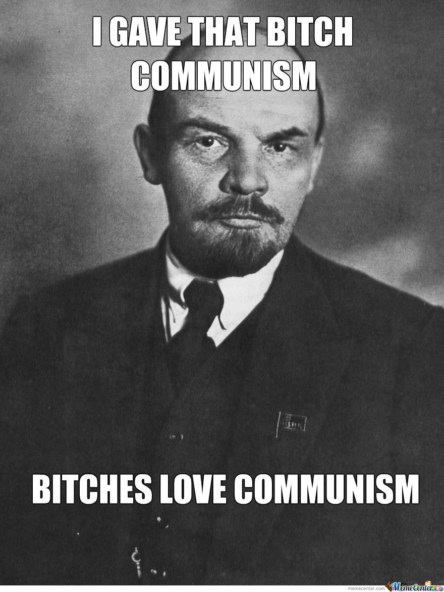 Gave That Bitch Communism...