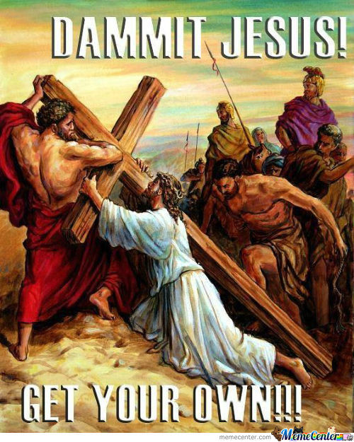 Get Your Own Cross, Jesus!