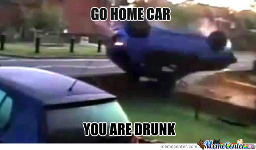 Go Home Car, You Are Drunk