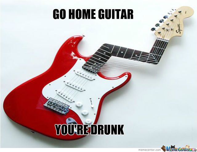Go Home Guitar,you're Drunk
