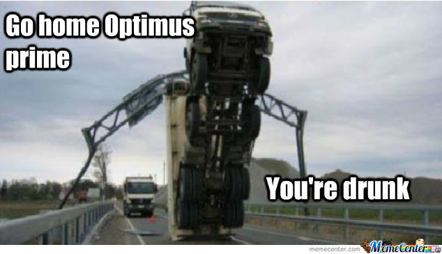 Go Home Optimus Prime........