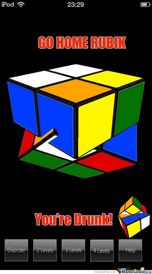 Go Home Rubik You're Drunk!
