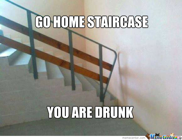 Go Home Staircase You Are Drunk