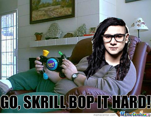 Go, Skrill Bop It Hard!