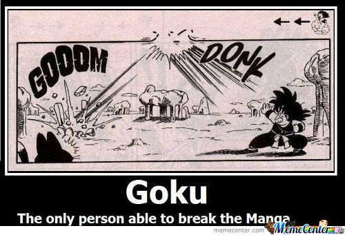 Goku - The Only Person Able To Break The Manga