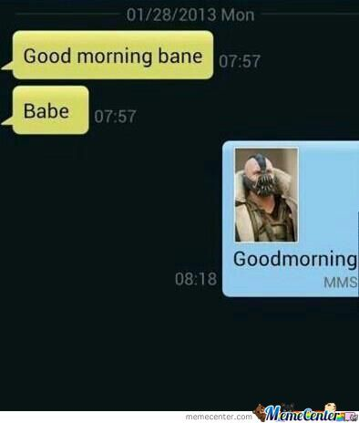 Good Morning Bane.