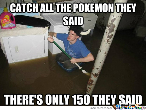 Gotta Catch Em' All They Said