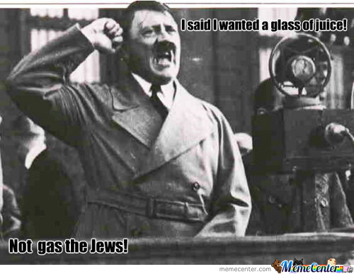 Guess Adolf's Got To Go One With It...