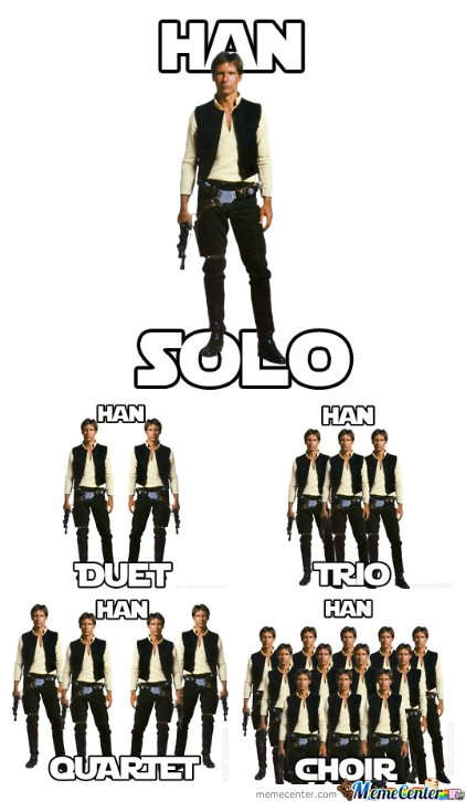 Han Solo - Duet - Trio - Quartet- Choir