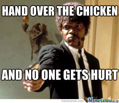 Hand Over The Chicken And No One Gets Hurt