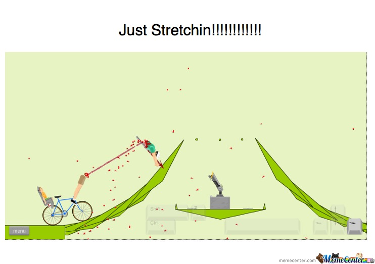 Happy Wheels Stretchin!!!