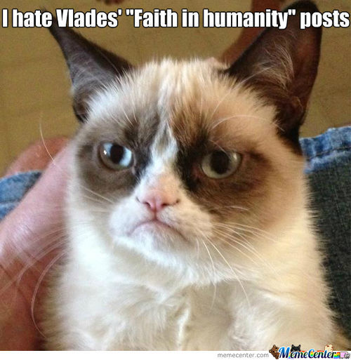 Hates Vlade's Faith In Humanity Posts