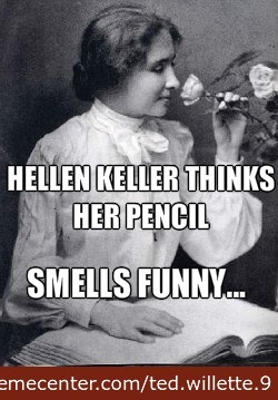 Hellen Kellers Pencil Smells Funny...
