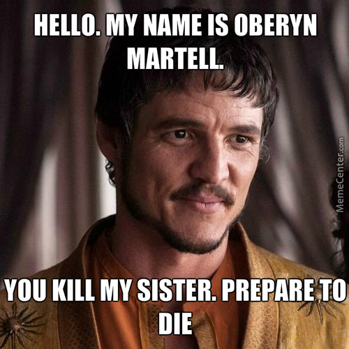 Hello. My Name Is Oberyn.