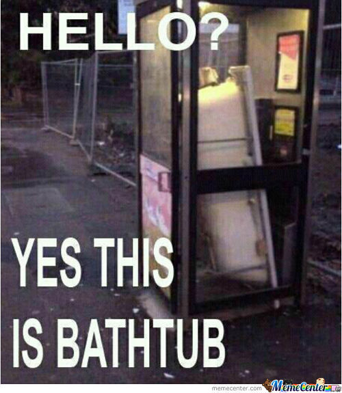 Hello? Yes This Is Bathtub
