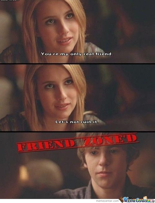 He's Friendzoned...
