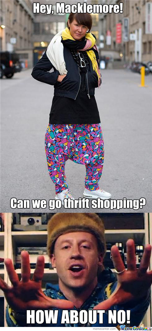 Hey, Macklemore! Can We Go Thrift Shopping? by ben