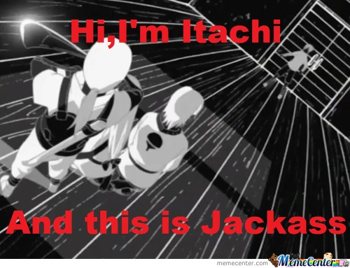 Hi, I'm Itachi, And Welcome To Jackass