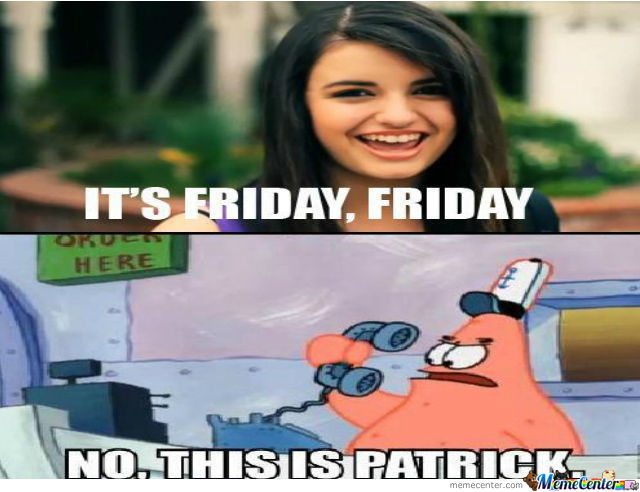His Name Is Patrick Not Friday!!!