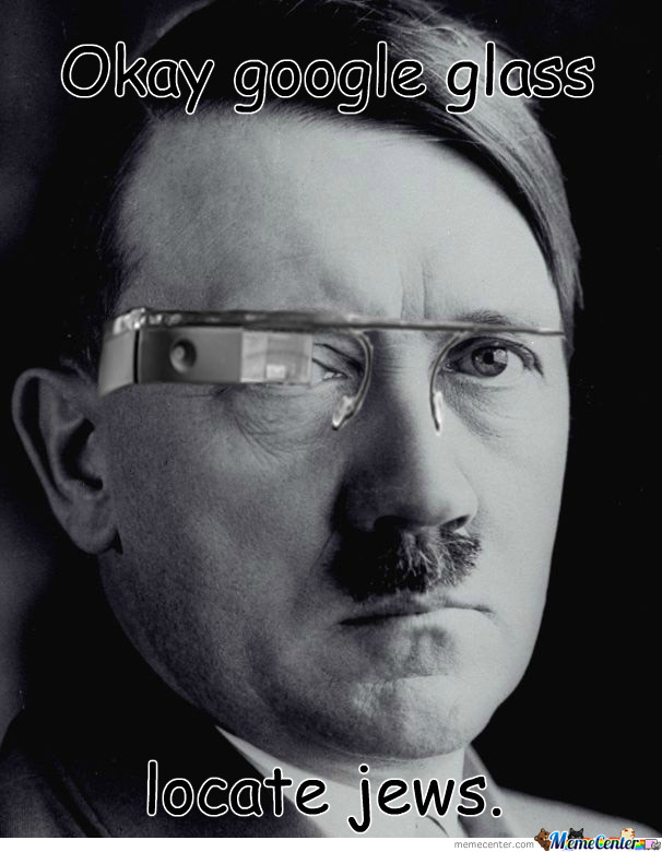 Hitler Got His Google Glass