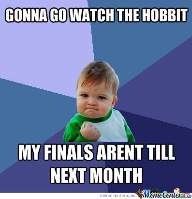 How I Feel When I See The Hobbit Will Get Released When Most People Have Finals