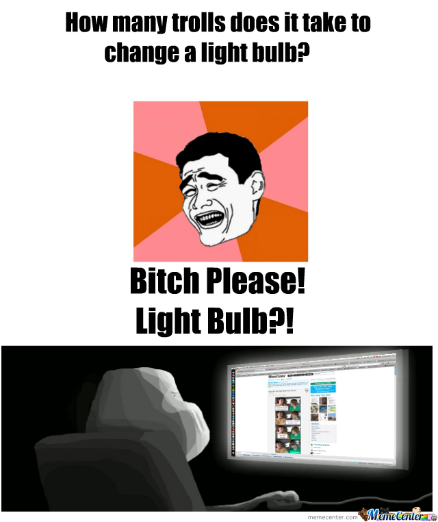 How Many Trolls Does It Take To Change A Light Bulb? by ...