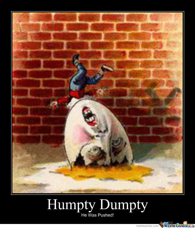 Humpty Dumpty Was Pushed By Gordy24 Meme Center