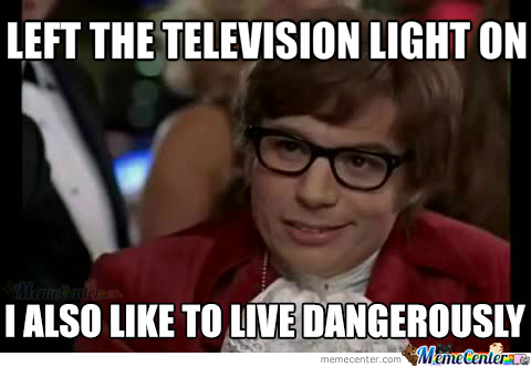 I Also Like To Live Dangerously. Cuz Why Not Parents.