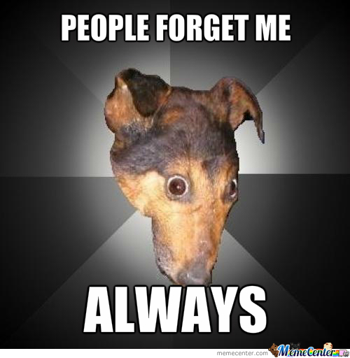 I'll Not Forget You Depressive Dog...