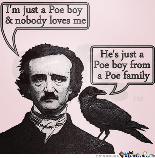 I'm Just A Poe Boy, I Need No Sympathy...