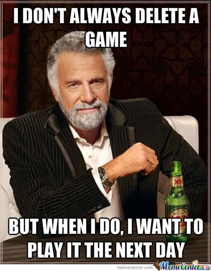 I Don't Always Delete A Game