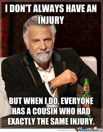 I Don't Always Have An Injury...