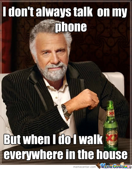 I Don't Always Talk On My Phone But When I Do...