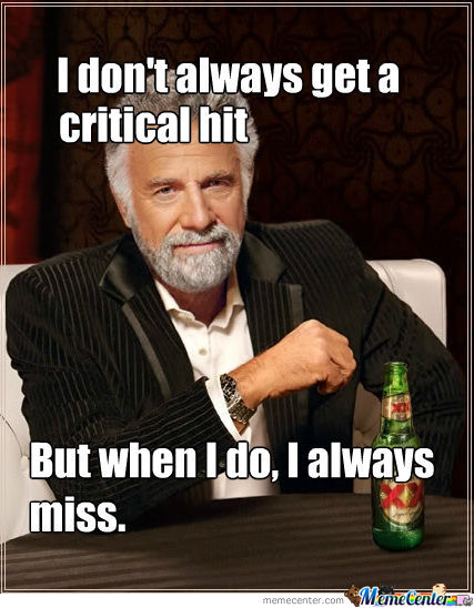 I Don't Always Get A Critical Hit.