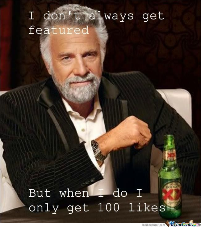 I Don't Always Get Featured