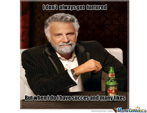 I Dont Always Get Feutured