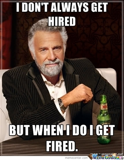 I Dont Always Get Hierd