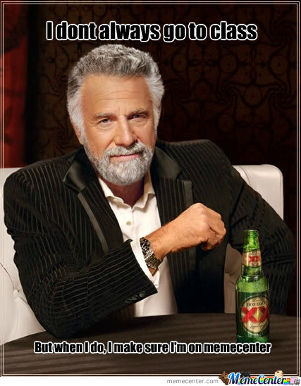I Dont Always Go To Class...