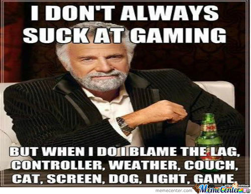 I Dont Always Suck At Gaming